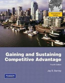Gaining and Sustaining Competitive Advantage. Jay Barney