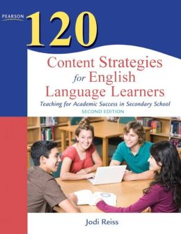 120 Content Strategies for English Language Learners: Teaching for Academic Success in Secondary School