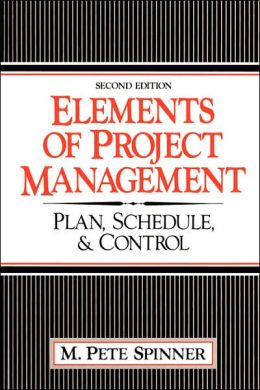 Elements of Project Management: Plan, Schedule and Control