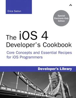 The iOS 4 Developer's Cookbook: Core Concepts and Essential Recipes for iPhone and iPad Programmers