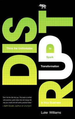 Disrupt: Think the Unthinkable to Spark Transformation in Your Business