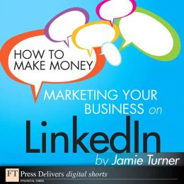 How to Make Money Marketing Your Business on LinkedIn