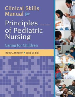 Clinical Skills Manual for Principles of Pediatric Nursing: Caring for Children
