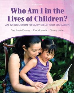 Who Am I in the Lives of Children? An Introducton to Early Childhood Education
