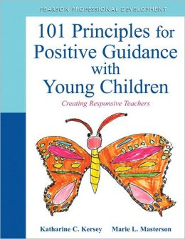 101 Principles for Positive Guidance with Young Children: Creating Responsive Teachers