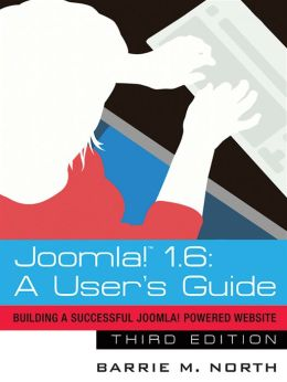 Joomla! 1.6: A User's Guide: Building a Successful Joomla! Powered Website