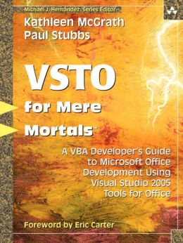 Visual Studio 2005 Tools for Office for Mere Mortals: A VBA Developer's Guide to Managed Code in Microsoft Office