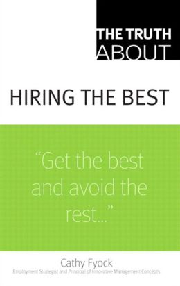 The Truth About Hiring the Best: ...and Nothing But the Truth