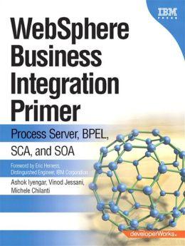 WebSphere Business Integration Primer: Process Server, BPEL, SCA, and SOA