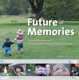 Future of Memories: The Sharing Moments with Photoshop Elements and Digital Cameras