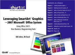 Leveraging SmartArt Graphics in the 2007 Microsoft Office System: Using Office 2007's New Business Diagramming Tools (Digital Short Cut)
