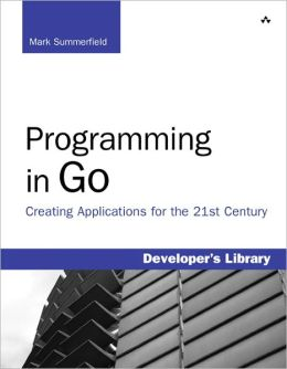 Programming in Go: Creating Applications for the 21st Century