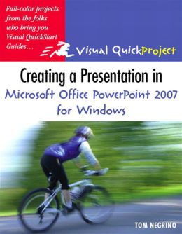 Creating a Presentation in Microsoft Office PowerPoint 2007 for Windows: Visual QuickProject Guide