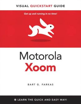 The Motorola Xoom: Visual QuickStart Guide