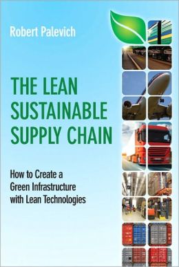 Lean Sustainable Supply Chainn The: How to Create a Green Infrastructure with Lean Technologies