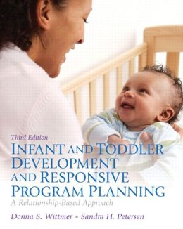 Infant and Toddler Development and Responsive Program Planning: A Relationship-Based Approach