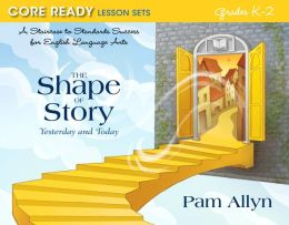 Core Ready Lesson Sets for Grades K-2: A Staircase to Standards Success for English Language Arts, The Shape of Story: Yesterday and Today