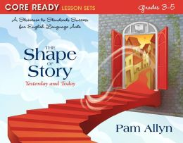The Shape of Story: Yesterday and Today; Core Ready Lesson Sets for Grades 3-5