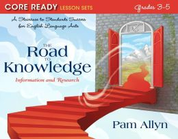 The Road to Knowledge: Information and Research; Core Ready Lesson Sets for Grades 3-5