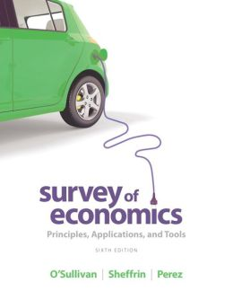 Survey of Economics: Principles, Applications, and Tools (6th Edition) Arthur O'Sullivan, Steven Sheffrin and Stephen Perez