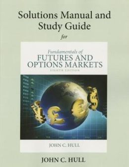 Student's Solutions Manual and Study Guide for Fundamentals of Futures and Options Markets