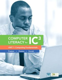 Computer Literacy for IC3 Unit 1: Computing Fundamentals, 2/e