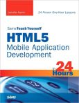 Book Cover Image. Title: Sams Teach Yourself HTML5 Mobile Application Development in 24 Hours, Enhanced Edition, Author: Jennifer Kyrnin