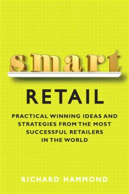 Smart Retail: Practical Winning Ideas and Strategies from the Most Successful Retailers in the World