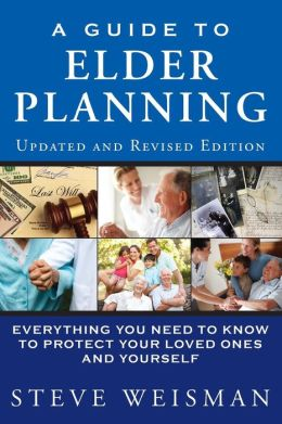 A Guide to Elder Planning: Everything You Need to Know to Protect Your Loved Ones and Yourself