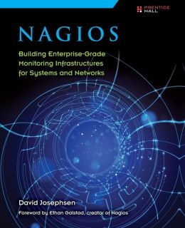 Nagios: Building Enterprise-Grade Monitoring Infrastructures for Systems and Networks