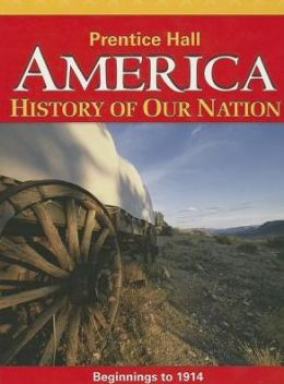 America: History Of Our Nation 2014 Beginnings To 1914 Student Edition Grade 8