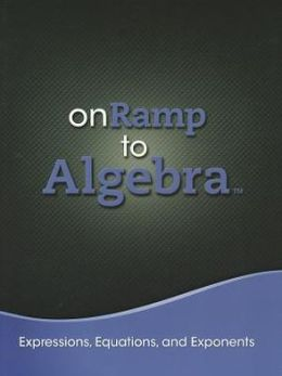 Onramp To Algebra 2013 Expressions, Equations, And Exponents Student Edition Grades 7/9