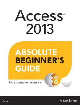 Access 2013 Absolute Beginner's Guide