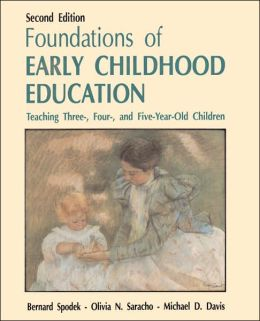 Foundations of Early Childhood Education: Teaching Three, Four and Five Year Old Children
