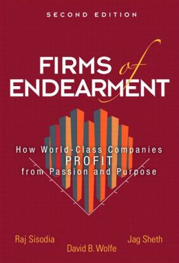Firms of Endearment: How World-Class Companies Profit from Passion and Purpose