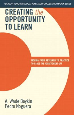 Creating the Opportunity to Learn: Moving from Research to Practice to Close the Achievement Gap