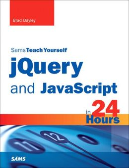 jQuery and JavaScript in 24 Hours, Sams Teach Yourself
