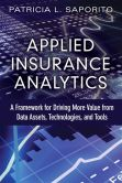 Book Cover Image. Title: Applied Insurance Analytics:  A Framework for Driving More Value from Data Assets, Technologies, and Tools, Author: Patricia L Saporito