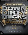 Book Cover Image. Title: Photoshop Down & Dirty Tricks for Designers, Volume 2, Author: Corey Barker