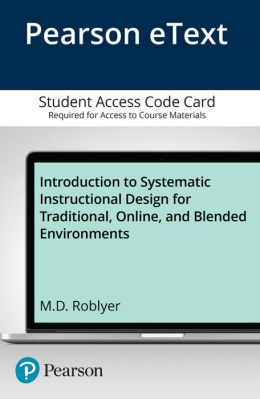 Introduction to Systematic Instructional Design for Traditional, Online, and Blended Environments, Video-Enhanced Pearson eText -- Access Card