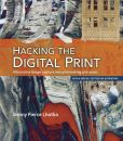 Book Cover Image. Title: Hacking the Digital Print:  Alternative image capture and printmaking processes with a special section on 3D printing, Author: Bonny Pierce Lhotka