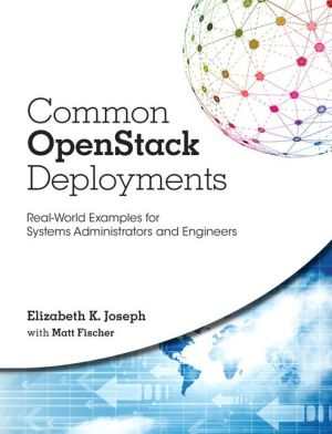Common OpenStack Deployments: Real World Examples for Systems Adminstrators and Engineers