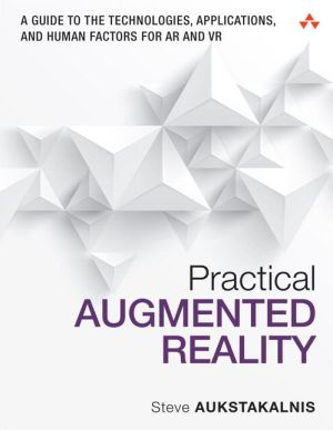 Practical Augmented Reality: A Guide to the Technologies, Applications and Human Factors for AR and VR