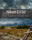 Book Cover Image. Title: Nikon D750:  From Snapshots to Great Shots, Author: Rob Sylvan