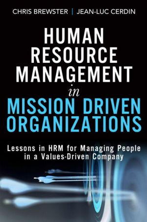 Human Resource Management in Mission Driven Organizations: Lessons in HRM for Managing People in a Values-Driven Company