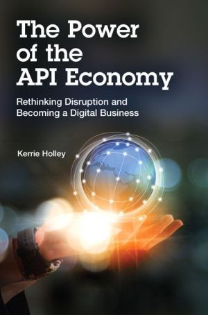 The Power of the API Economy: Rethinking Disruption and Becoming a Digital Business