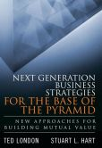 Book Cover Image. Title: Next Generation Business Strategies for the Base of the Pyramid:  New Approaches for Building Mutual Value (paperback), Author: Ted London