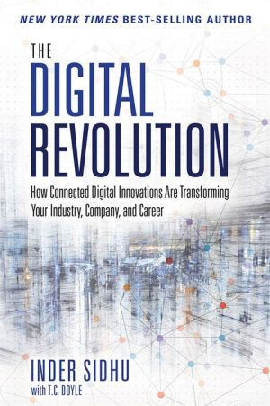The Digital Revolution: How Connected Digital Innovations Are Transforming Your Industry, Company & Career