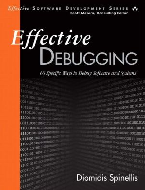 Effective Debugging: 52 Specific Ways to Debug Software and Systems