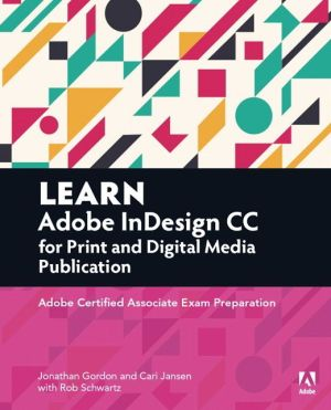 Learn Adobe InDesign CC for Print and Media Publication: Adobe Certified Associate Exam Preparation